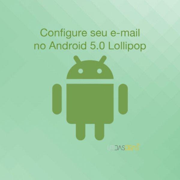 Saiba como configurar o seu e-mail no Android 5.0 (Lollipop)