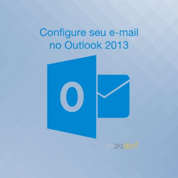 Saiba como configurar o seu e-mail no Outlook 2013