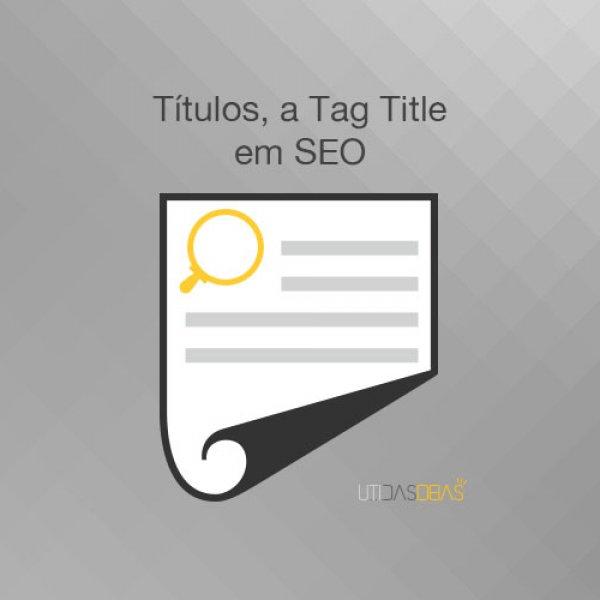 Títulos, a tag title em SEO