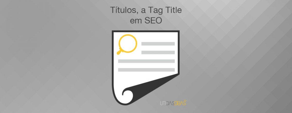 conceito de títulos, a tag title em SEO